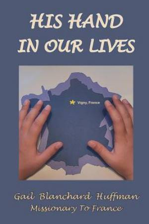 His Hand In Our Lives: Missionary to France