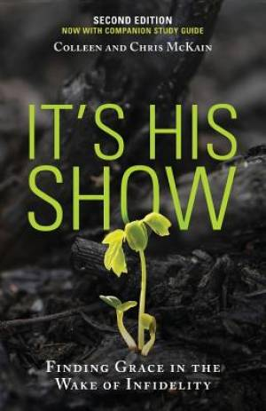 It's His Show: Finding Grace in the Wake of Infidelity