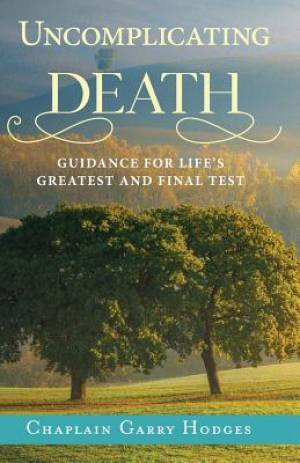 Uncomplicating Death: Guidance for Life's Greatest and Final Test