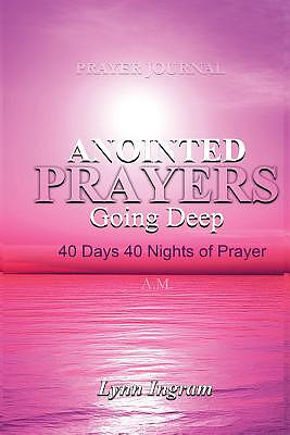 ANOINTED PRAYERS GOING DEEP: 40 DAYS 40 NIGHTS OF PRAYER Prayer Journal