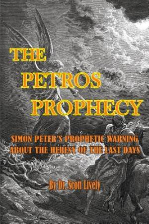 The Petros Prophecy: Simon Peter's Prophetic Warning About the Heresy of the Last Days