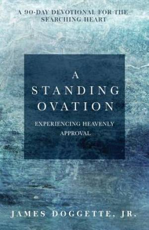 A Standing Ovation: A 90-day devotional for the searching heart
