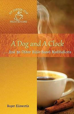 A Dog and A Clock: . . . And 30 Other Bible-Based Meditations