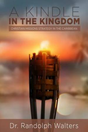 A Kindle in the Kingdom: Christian Missions Strategy in the Caribbean