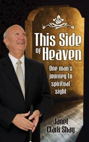 This Side of Heaven: One Man's Journey to Spiritual Sight