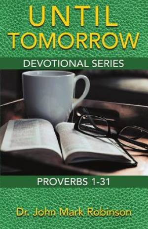Until Tomorrow : Devotional Series - Proverbs 1-31