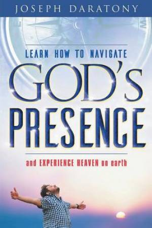 Learn How to Navigate God's Presence and Experience Heaven on Earth