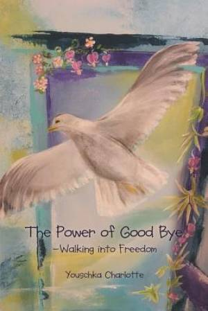 The Power of Good Bye: Walking into Freedom