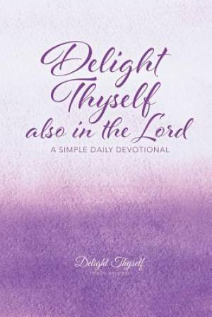 Delight Thyself Also In The Lord: a simple daily devotional