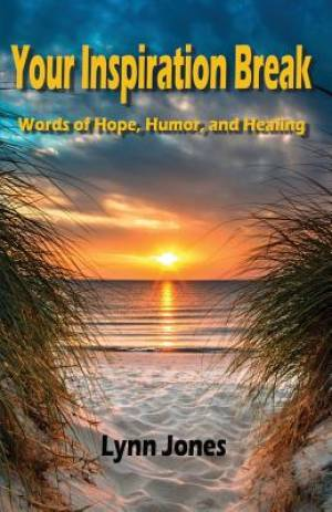 Your Inspiration Break: Words of Hope, Humor, and Healing