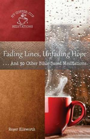 Fading Lines, Unfading Hope: ...And 30 Other Bible-Based Meditations