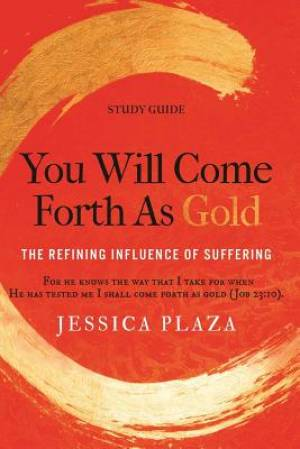 You Will Come Forth as Gold Study Guide: The Refining Influence of Suffering