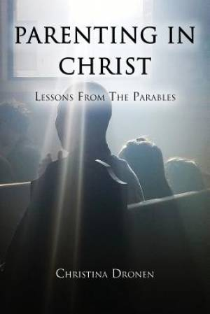 Parenting in Christ: Lessons from the Parables