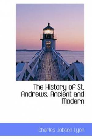 The History of St. Andrews, Ancient and Modern