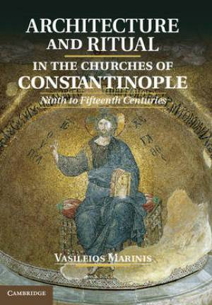 Architecture and Ritual in the Churches of Constantinople