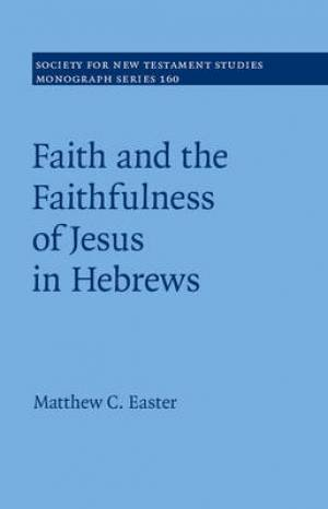 Faith and the Faithfulness of Jesus in Hebrews: Volume 160