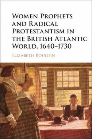 Women Prophets and Radical Protestantism in the British Atlantic World, 1640-1730