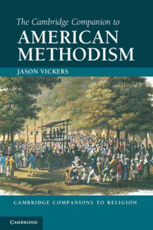 The Cambridge Companion to American Methodism