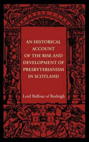 An Historical Account of the Rise and Development of Presbyterianism in Scotland
