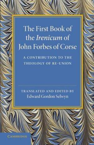 First Book of the Irenicum of John Forbes of Corse