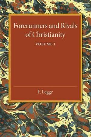 Forerunners and Rivals of Christianity: Volume 1