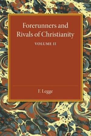 Forerunners and Rivals of Christianity: Volume 2
