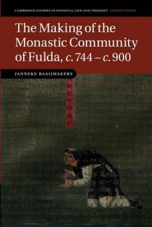The Making of the Monastic Community of Fulda, c.744 - c.900