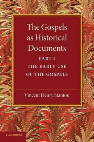 The Gospels as Historical Documents, Part 1, the Early Use of the Gospels