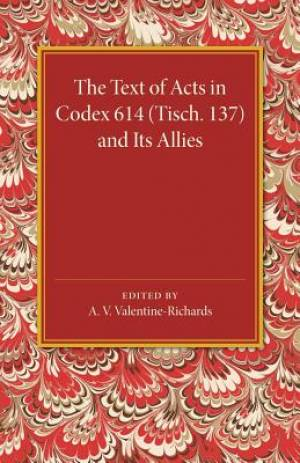 The Text of Acts in Codex 614 (Tisch. 137) and its Allies