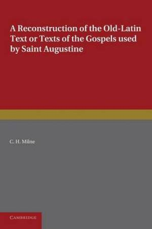 A Reconstruction of the Old-Latin Text or Texts of the Gospels Used by Saint Augustine