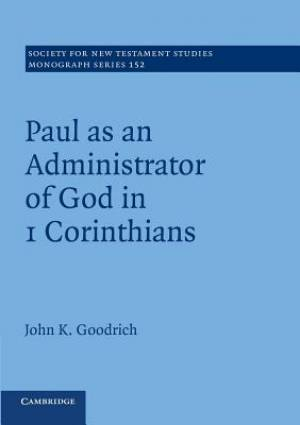 Paul as an Administrator of God in 1 Corinthians: Volume 152