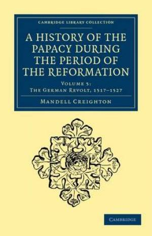 A History of the Papacy During the Period of the Reformation