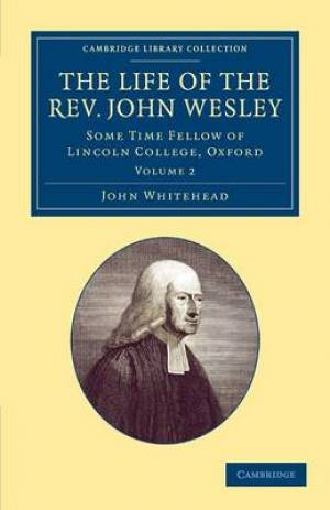 The Life of the Rev. John Wesley, M.A.