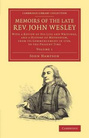 Memoirs of the Late Rev. John Wesley, A.M.: Volume 1