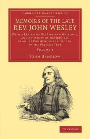 Memoirs of the Late Rev. John Wesley, A.M.: Volume 3