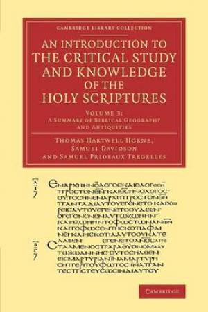 An Introduction to the Critical Study and Knowledge of the Holy Scriptures: Volume 3, a Summary of Biblical Geography and Antiquities