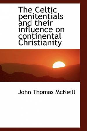 The Celtic penitentials and their influence on continental Christianity