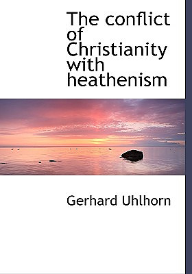 The Conflict of Christianity with Heathenism