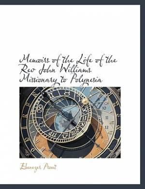 Memoirs of the Life of the REV John Williams Missionary to Polynesia