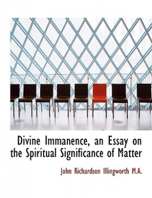 Divine Immanence, an Essay on the Spiritual Significance of Matter