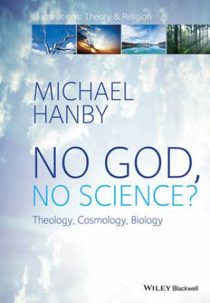 No God, No Science? - Theology, Cosmology, Biology