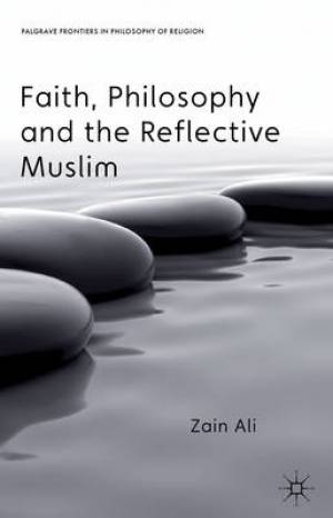 Faith, Philosophy and the Reflective Muslim