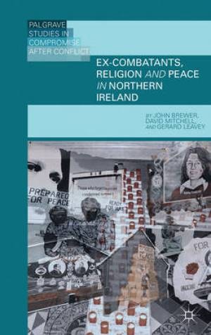 Ex-Combatants, Religion and Peace in Northern Ireland