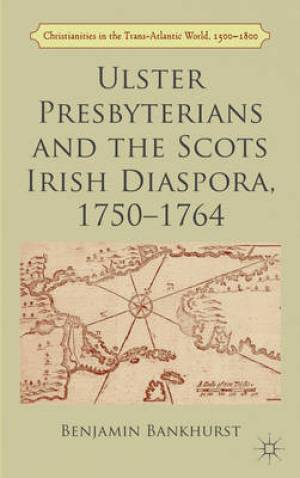 Ulster Presbyterians and the Scots Irish Diaspora, 1750-1764