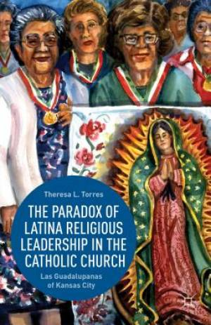 The Paradox of Latina Religious Leadership in the Catholic Church