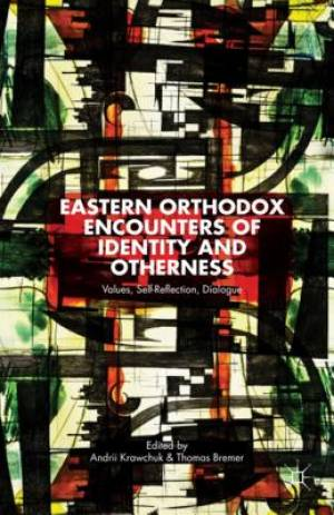Eastern Orthodox Encounters of Identity and Otherness