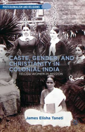 Caste, Gender and Christianity in Colonial India