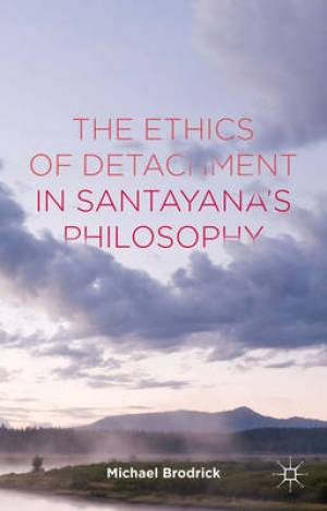 The Ethics of Detachment in Santayana's Philosophy