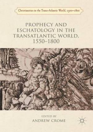 Prophecy and Eschatology in the Transatlantic World 1500-1800