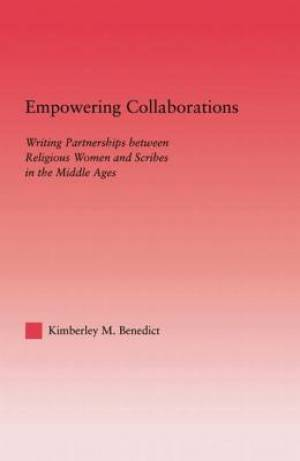 Empowering Collaborations : Writing Partnerships between Religious Women and Scribes in the Middle Ages